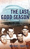 Last Good Season Brooklyn the Dodgers & Their Final Pennant Race Together
