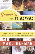 Searching for El Dorado: A Journey Into the South American Rainforest on the Tail of the World's Largestgold Rush