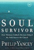 Soul Survivor How Thirteen Unlikely Mentors Helped My Faith Survive the Church