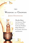 The Wisdom of Crowds: Why the Many Are Smarter Than the Few and How Collective Wisdom Shapes Business, Economies, Societies and Nations Cover