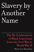 Slavery by Another Name The Re Enslavement of Black Americans from the Civil War to World War II