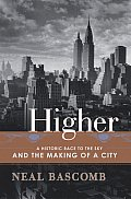 Higher A Historic Race to the Sky & the Making of a City