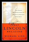 What Lincoln Believed The Values & Convi
