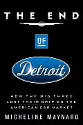 The End of Detroit: How the Big Three Lost Their Grip on the American Car Market Cover