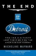 End of Detroit How The Big Three Lost Lost their Grip on the American Car Market