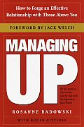 Managing Up: How to Forge an Effective Relationship with Those Above You Cover