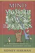 Mind Your Own Business A Mavericks Guide to Business Leadership & Life