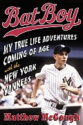 Bat Boy: My True Life Adventures Coming of Age with the New York Yankees Cover