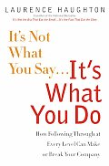 Its Not What You Say Its What You Do How Following Through at Every Level Can Make or Break Your Company