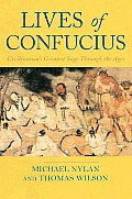Lives of Confucius Civilizations Greatest Sage Through The Ages