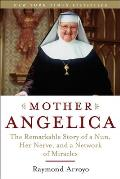 Mother Angelica The Remarkable Story of a Nun Her Nerve & a Network of Miracles