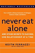 Never Eat Alone : Other Secrets To Success, One Relationship At a Time (05 Edition) Cover