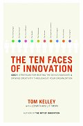 Ten Faces of Innovation Ideos Strategies for Beating the Devils Advocate & Driving Creativity Throughout Your Organization