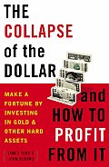 The Collapse of the Dollar and How to Profit from It: Make a Fortune by Investing in Gold and Other Hard Assets Cover