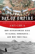 Day of Empire How Hyperpowers Rise to Global Dominance & Why They Fall