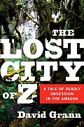 The Lost City of Z: A Tale of Deadly Obsession in the Amazon Cover