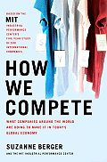 How We Compete What Companies Around the World Are Doing to Make It in Todays Global Economy