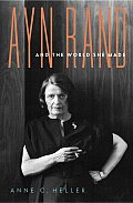 Ayn Rand and the World She Made Cover