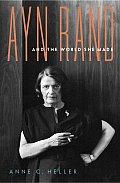 Ayn Rand & The World She Made
