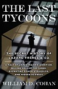 The Last Tycoons: The Secret History of Lazard Freres and Co. Cover