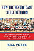 How the Republicans Stole Religion: Why the Religious Right Is Wrong about Faith & Politics and What We Can Do to Make It Right