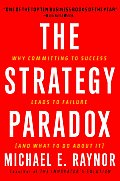 The Strategy Paradox: Why Committing to Success Leads to Failure (and What to Do about It) Cover