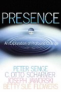 Presence An Exploration of Profound Change in People Organizations & Society