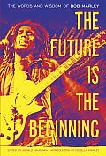 The Future Is the Beginning: The Words and Wisdom of Bob Marley Cover