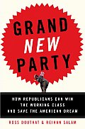 Grand New Party How Republicans Can Win the Working Class & Save the American Dream