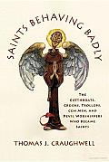 Saints Behaving Badly: The Cutthroats, Crooks, Trollops, Con Men, and Devil-Worshippers Who Became Saints Cover
