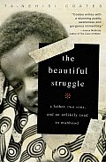 Beautiful Struggle A Father Two Sons & an Unlikely Road to Manhood