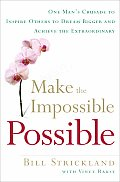 Make the Impossible Possible One Mans Crusade to Inspire Others to Dream Bigger & Achieve the Extraordinary