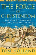 Forge of Christendom The End of Days & the Epic Rise of the West