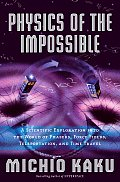 Physics of the Impossible: A Scientific Exploration Into the World of Phasers, Force Fields, Teleportation, and Time Travel Cover