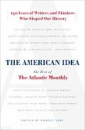 American Idea The Best of the Atlantic Monthly 150 Years of Writers & Thinkers Who Shaped Our History