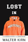 Lost in the Meritocracy The Undereducation of an Overachiever