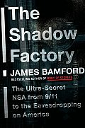 The Shadow Factory: The Ultra-Secret Nsa from 9/11 to the Eavesdropping on America Cover