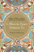 To Bless the Space Between Us A Book of Blessings