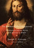 Wisdom of His Compassion Meditations on the Words & Actions of Jesus
