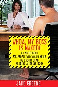 Whoa My Boss Is Naked A Career Book for People Who Would Never Be Caught Dead Reading a Career Book