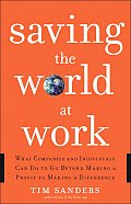 Saving the World at Work What Companies & Individuals Can Do to Go Beyond Making a Profit to Making a Difference