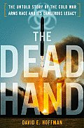 The Dead Hand: The Untold Story of the Cold War Arms Race and Its Dangerous Legacy Cover