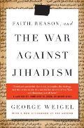 Faith, Reason, and the War Against Jihadism (09 Edition)