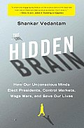 Hidden Brain How Our Unconscious Minds Elect Presidents Control Markets Wage Wars & Save Our Lives