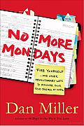 No More Mondays: Fire Yourself -- and Other Revolutionary Ways to Discover Your True Calling at Work Cover