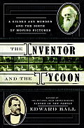 The Inventor and the Tycoon: A Gilded Age Murder and the Birth of Moving Pictures Cover
