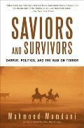 Saviors & Survivors Darfur Politics & the War on Terror