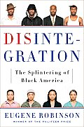 Disintegration The Splintering of Black America