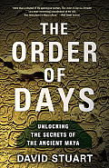 The Order of Days: Unlocking the Secrets of the Ancient Maya Cover