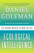 Ecological Intelligence The Hidden Impacts of What We Buy